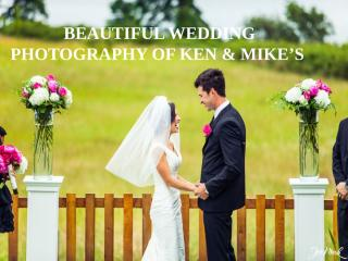 BEAUTIFUL WEDDING PHOTOGRAPHY OF KEN & MIKE'S.pptx