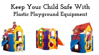 Keep Your Child Safe With Plastic Playground Equipment.pdf