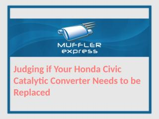 judging if your honda civic catalytic converter needs to be replaced.pptx