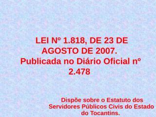 LEI 1818 ESTATUTO SERVIDOR PUBLICO DO ESTADO DO TOCANTINS.ppt