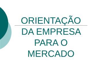 (12º aula) ORIENTAÇÃO DA EMPRESA PARA O MERCADO.ppt
