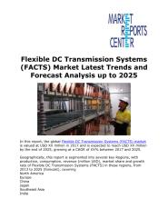 Flexible DC Transmission Systems (FACTS) Market Latest Trends and Forecast Analysis up to 2025.pdf