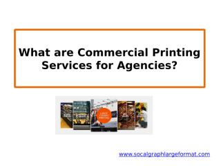 What are Commercial Printing Services for Agencies.pptx